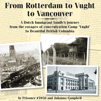 A Dutch Immigrant family's journey from teh ravages of concentration Camp 'Vught' to Beautiful British Columbia